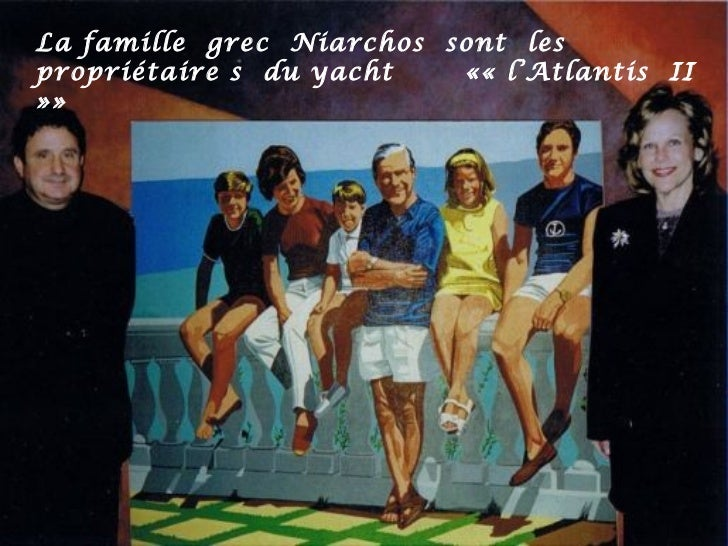 La famille grec Niarchos sont lespropriétaire s du yacht   «« l'Atlantis II»»