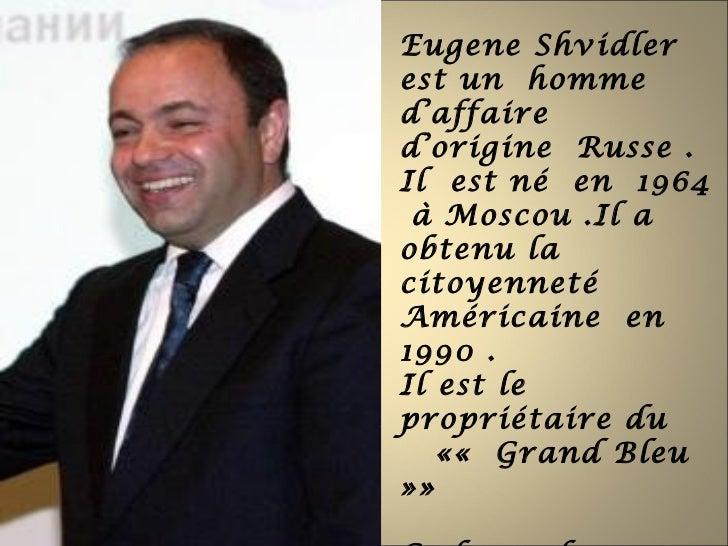 Eugene Shvidlerest un hommed'affaired'origine Russe .Il est né en 1964 à Moscou .Il aobtenu lacitoyennetéAméricaine en1990...