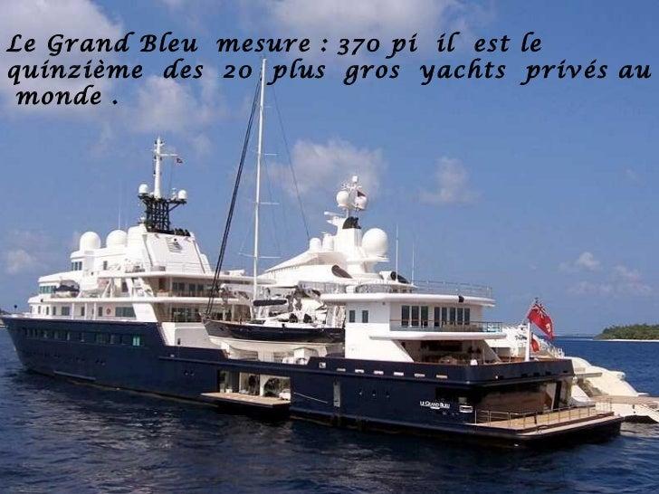 Le Grand Bleu mesure : 370 pi il est lequinzième des 20 plus gros yachts privés au monde .