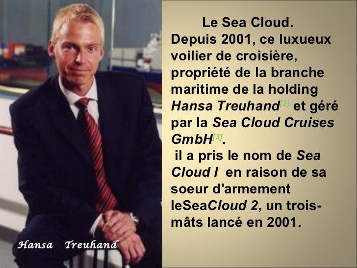 Le Sea Cloud.                   Depuis 2001, ce luxueux                   voilier de croisière,                   propriét...
