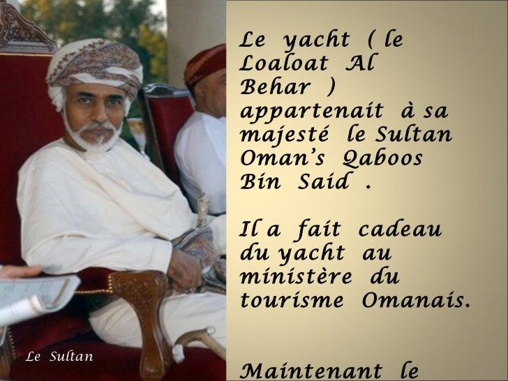 Le yacht ( le            Loaloat Al            Behar )            appartenait à sa            majesté le Sultan           ...