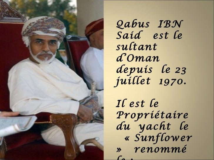 Qabus IBNSaid est lesultantd'Omandepuis le 23juillet 1970.Il est lePropriétairedu yacht le  « Sunflower» renommé