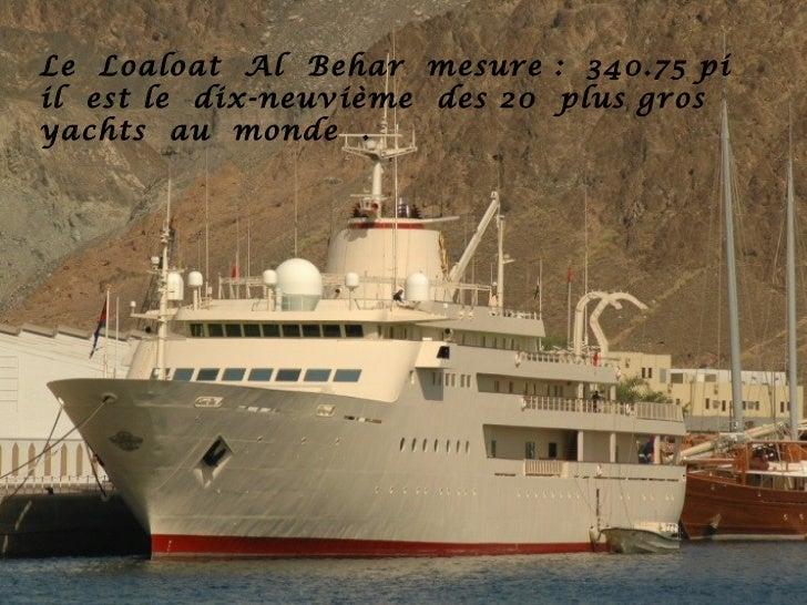 Le Loaloat Al Behar mesure : 340.75 piil est le dix-neuvième des 20 plus grosyachts au monde .
