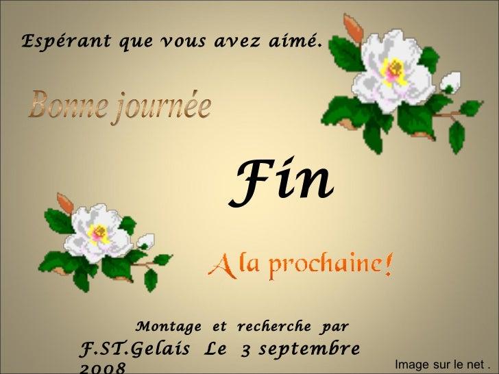 Espérant que vous avez aimé.                    Fin          Montage et recherche par     F.ST.Gelais Le 3 septembre      ...