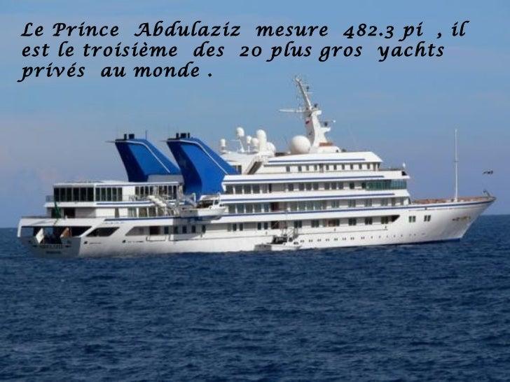 Le Prince Abdulaziz mesure 482.3 pi , ilest le troisième des 20 plus gros yachtsprivés au monde .