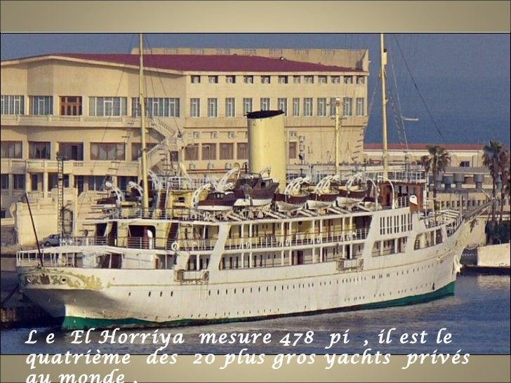 L e El Horriya mesure 478 pi , il est lequatrième des 20 plus gros yachts privés