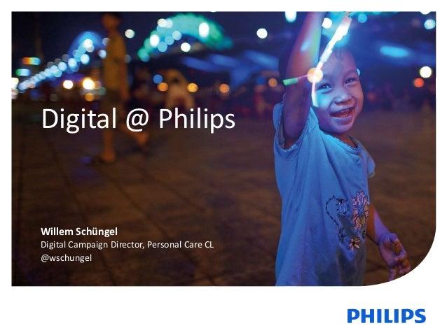 1 Digital @ Philips Willem Schüngel Digital Campaign Director, Personal Care CL @wschungel