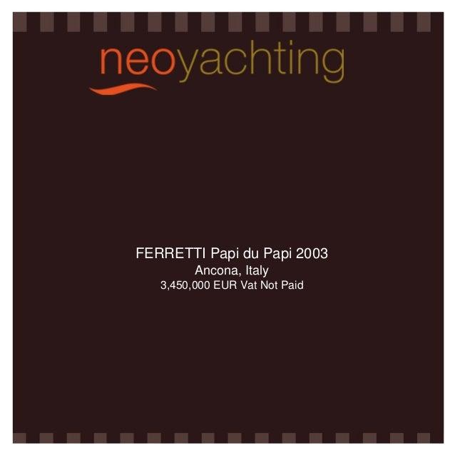 FERRETTI Papi du Papi 2003 Ancona, Italy 3,450,000 EUR Vat Not Paid