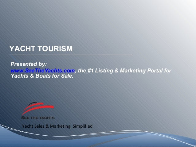 Yacht Sales & Marketing. Simplified YACHT TOURISM Presented by: www.SeeTheYachts.com, the #1 Listing & Marketing Portal fo...