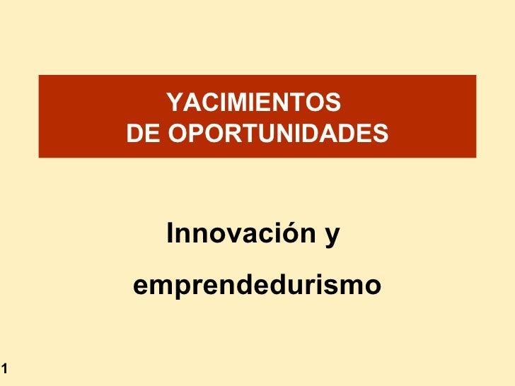 YACIMIENTOS  DE OPORTUNIDADES Innovación y  emprendedurismo