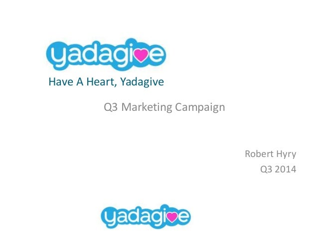 Q3 Marketing Campaign Robert Hyry Q3 2014 Yadagive Have A Heart, Yadagive