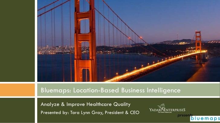 <ul><li>Analyze & Improve Healthcare Quality </li></ul><ul><li>Presented by: Tara Lynn Gray, President & CEO </li></ul>Blu...