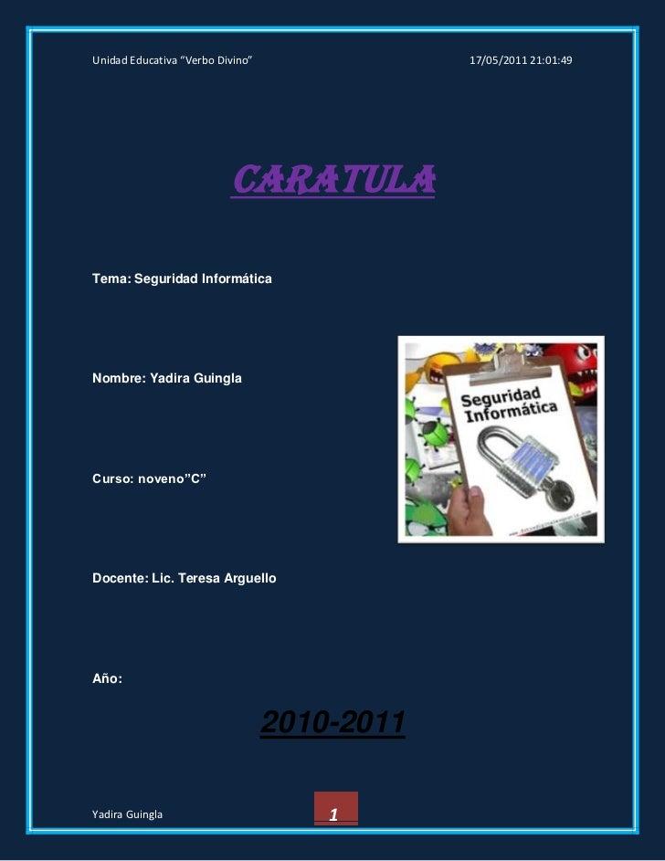 """CARATULA<br />Tema: Seguridad Informática<br />36201353014345<br />Nombre: Yadira Guingla<br />Curso: noveno""""C""""<br />Docen..."""