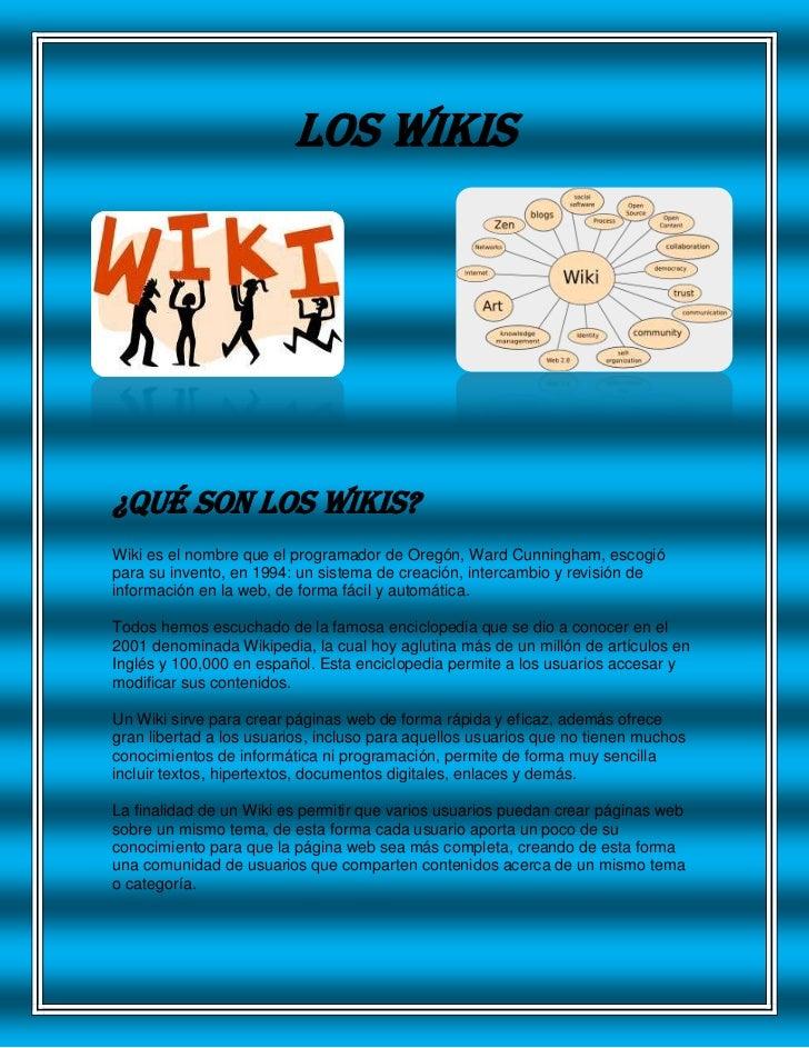 LOS WIKIS<br />3301365900430<br />-2038351129030<br />¿QUÉ SON LOS WIKIS?<br />Wiki es el nombre que el programador de Ore...