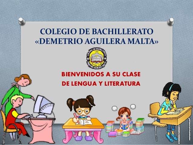 COLEGIO DE BACHILLERATO «DEMETRIO AGUILERA MALTA» BIENVENIDOS A SU CLASE DE LENGUA Y LITERATURA