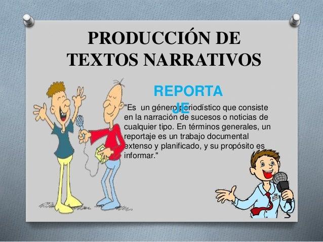 """PRODUCCIÓN DE TEXTOS NARRATIVOS """"Es un género periodístico que consiste en la narración de sucesos o noticias de cualquier..."""