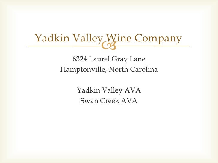 6324 Laurel Gray Lane<br />Hamptonville, North Carolina<br />Yadkin Valley AVA<br />Swan Creek AVA<br />Yadkin Valley Wine...