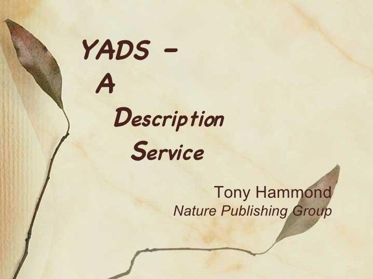 YADS –    A   D escription   S ervice Tony Hammond Nature Publishing Group