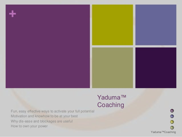 +  Yaduma™ Coaching Fun, easy effective ways to activate your full potential Motivation and knowhow to be at your best Why...