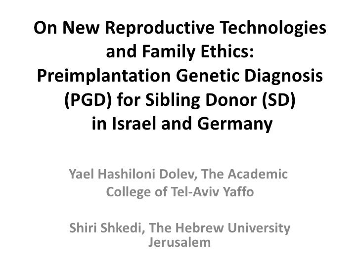 On New Reproductive Technologies and Family Ethics: PreimplantationGenetic Diagnosis (PGD) for Sibling Donor (SD)in Israel...