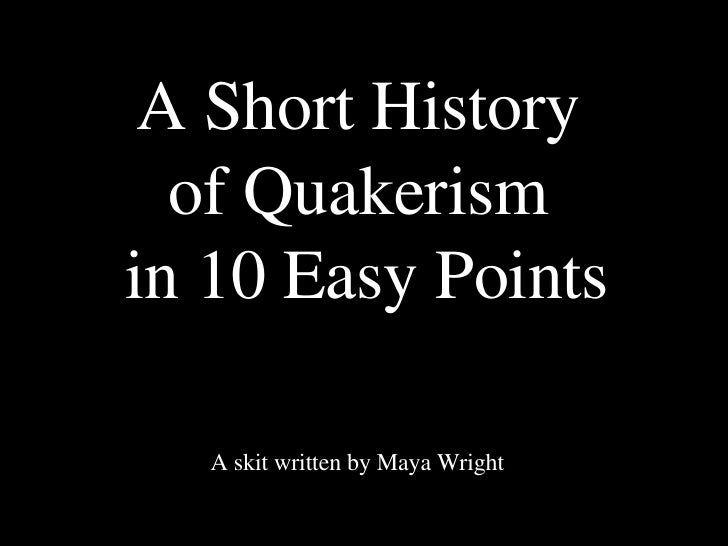 A Short History  of Quakerism  in 10 Easy Points A skit written by Maya Wright