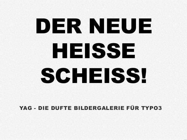 DER NEUEHEISSESCHEISS!YAG - DIE DUFTE BILDERGALERIE FÜR TYPO3