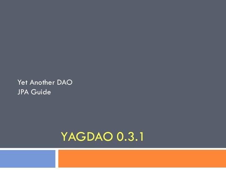 Yet Another DAOJPA Guide           YAGDAO 0.3.1