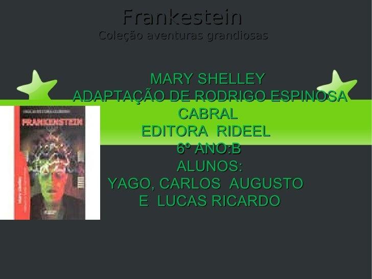 Frankestein  Coleção aventuras grandiosas  MARY SHELLEY  ADAPTAÇÃO DE RODRIGO ESPINOSA CABRAL  EDITORA  RIDEEL  6º ANO:B A...