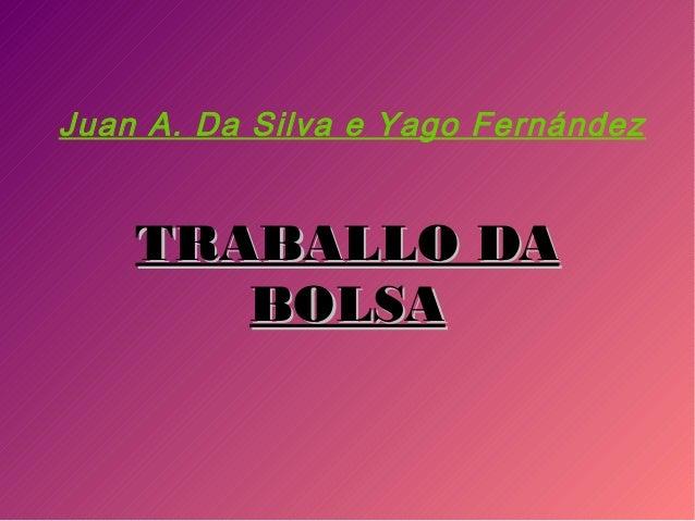 Juan A. Da Silva e Yago Fernández TRABALLO DATRABALLO DA BOLSABOLSA