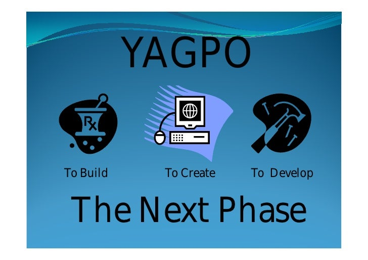 YAGPOTo Build    To Create   To Develop The Next Phase