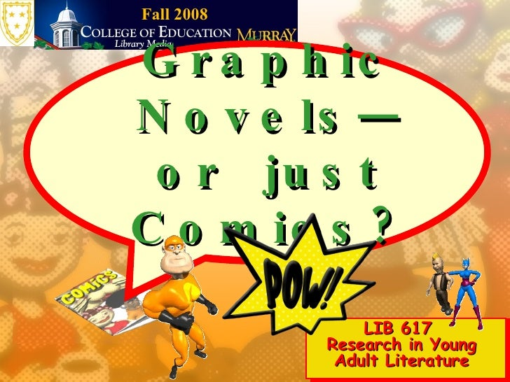 Graphic Novels—or  just Comics? LIB 617  Research in Young Adult Literature Fall 2008
