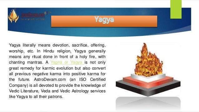 Yagya literally means devotion, sacrifice, offering, worship, etc. In Hindu religion, Yagya generally means any ritual don...