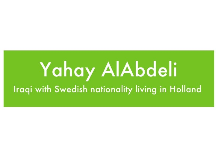 Yahay AlAbdeli <ul><li>Iraqi with Swedish nationality living in Holland  </li></ul>