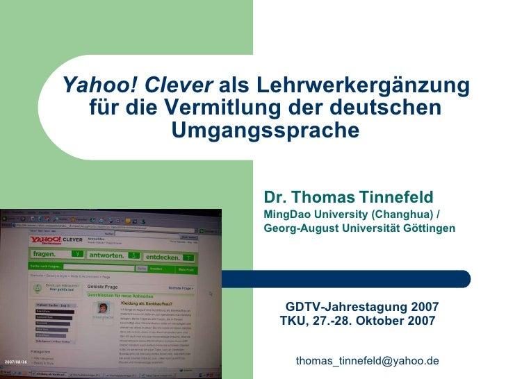 Yahoo! Clever  als Lehrwerkergänzung für die Vermitlung der deutschen Umgangssprache Dr. Thomas Tinnefeld  MingDao Univers...