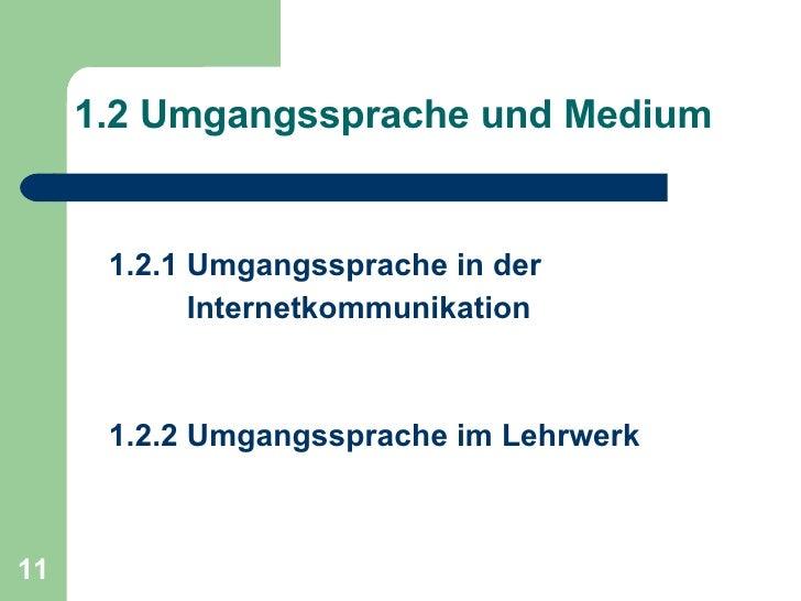 1.2 Umgangssprache und Medium <ul><li>1.2.1 Umgangssprache in der </li></ul><ul><li>Internetkommunikation </li></ul><ul><l...