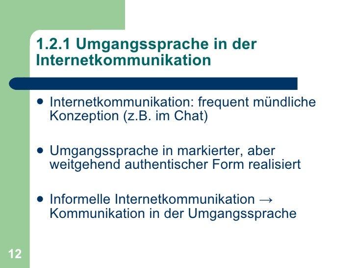 1.2.1 Umgangssprache in der  Internetkommunikation <ul><li>Internetkommunikation: frequent mündliche Konzeption (z.B. im C...