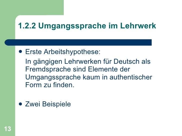 <ul><li>Erste Arbeitshypothese:  </li></ul><ul><li>In gängigen Lehrwerken für Deutsch als Fremdsprache sind Elemente der U...