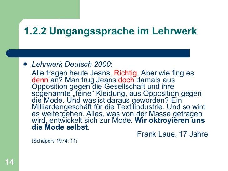 1.2.2 Umgangssprache im Lehrwerk <ul><li>Lehrwerk Deutsch 2000 : </li></ul><ul><li>Alle tragen heute Jeans.  Richtig . Abe...