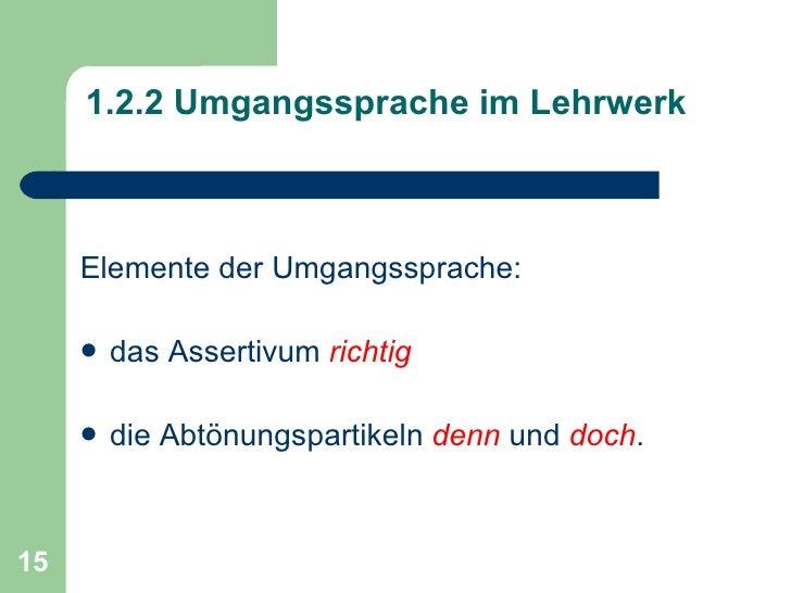 <ul><li>Elemente der Umgangssprache:  </li></ul><ul><li>das Assertivum  richtig </li></ul><ul><li>die Abtönungspartikeln  ...