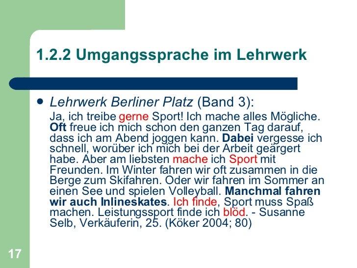 1.2.2 Umgangssprache im Lehrwerk <ul><li>Lehrwerk Berliner Platz  (Band 3): </li></ul><ul><li>Ja, ich treibe  gerne  Sport...