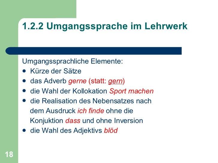 1.2.2 Umgangssprache im Lehrwerk <ul><li>Umgangssprachliche Elemente: </li></ul><ul><li>Kürze der Sätze </li></ul><ul><li>...