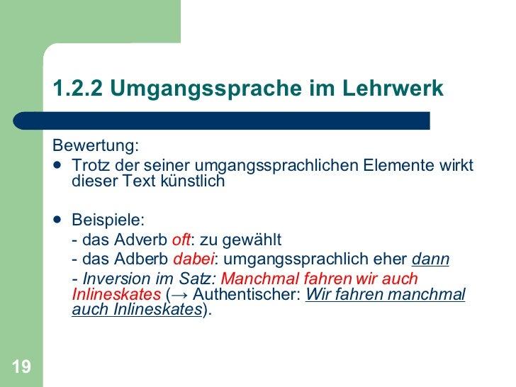 1.2.2 Umgangssprache im Lehrwerk <ul><li>Bewertung: </li></ul><ul><li>Trotz der seiner umgangssprachlichen Elemente wirkt ...