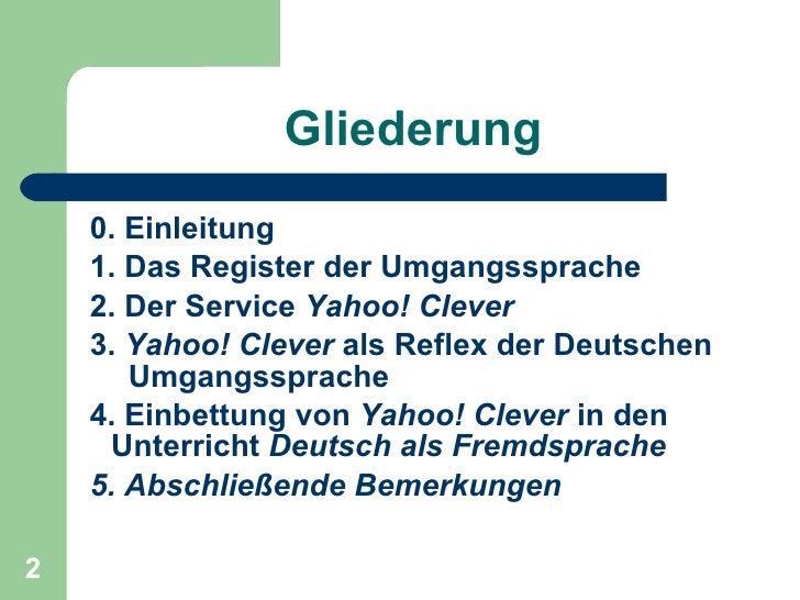 Gliederung <ul><li>0. Einleitung </li></ul><ul><li>1. Das Register der Umgangssprache </li></ul><ul><li>2. Der Service  Ya...
