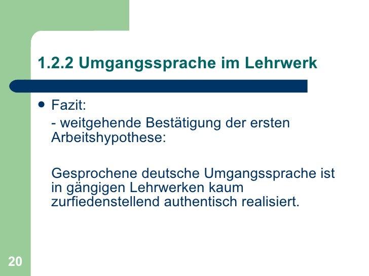 1.2.2 Umgangssprache im Lehrwerk <ul><li>Fazit: </li></ul><ul><li>- weitgehende Bestätigung der ersten Arbeitshypothese: <...