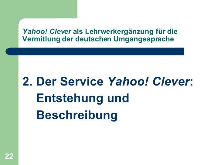 <ul><li>2. Der Service  Yahoo! Clever : </li></ul><ul><li>Entstehung und </li></ul><ul><li>Beschreibung </li></ul>Yahoo! C...