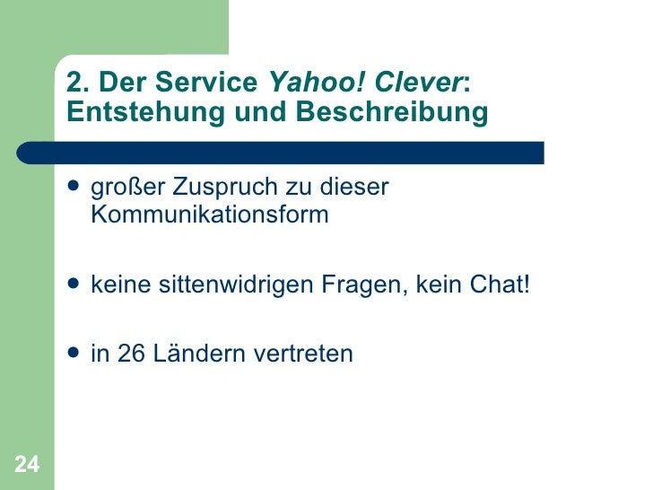 2. Der Service  Yahoo! Clever : Entstehung und Beschreibung <ul><li>großer Zuspruch zu dieser Kommunikationsform </li></ul...
