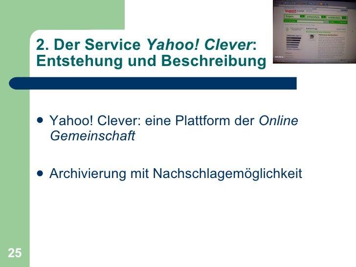 <ul><li>Yahoo! Clever: eine Plattform der  Online Gemeinschaft </li></ul><ul><li>Archivierung mit Nachschlagemöglichkeit <...