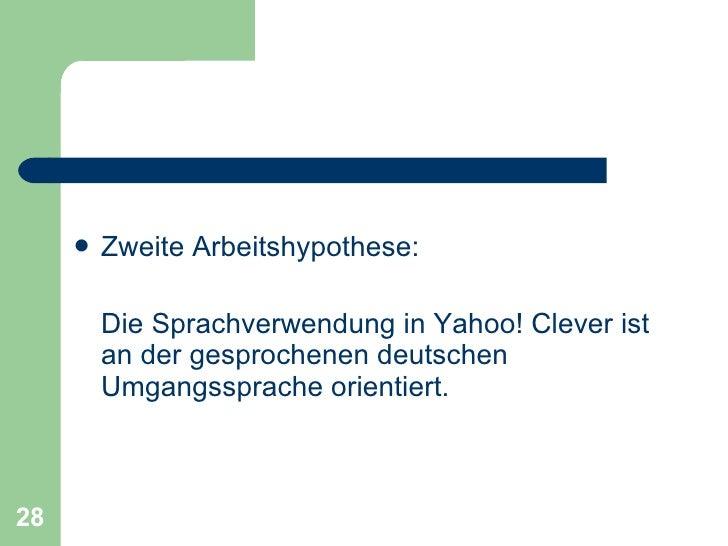 <ul><li>Zweite Arbeitshypothese: </li></ul><ul><li>Die Sprachverwendung in Yahoo! Clever ist an der gesprochenen deutschen...