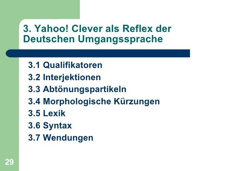 3. Yahoo! Clever als Reflex der Deutschen Umgangssprache <ul><li>3.1 Qualifikatoren </li></ul><ul><li>3.2 Interjektionen <...