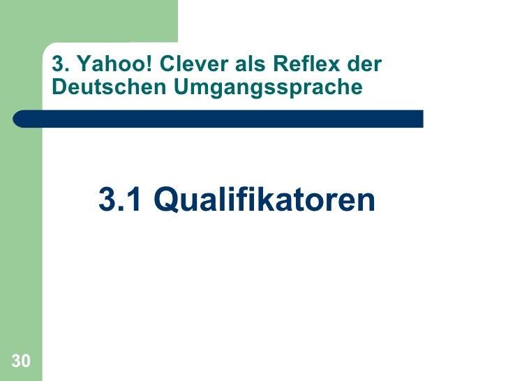 3. Yahoo! Clever als Reflex der Deutschen Umgangssprache <ul><li>3.1 Qualifikatoren </li></ul>